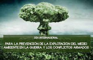 6 de noviembre Día Internacional para la Prevención de la Explotación del Medio Ambiente en la Guerra y los Conflictos Armados